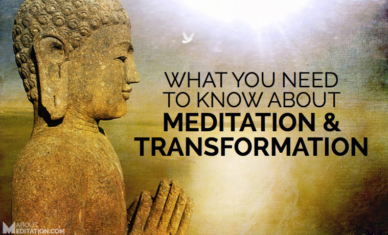 What You Need To Know About Transformation & Meditation