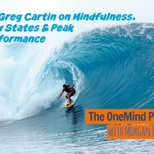 OM 002: Mindfulness, Flow States & Peak Performance with Dr. Greg Cartin