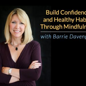 OM 005: Build Confidence and Healthy Habits Through Mindfulness with Author Barrie Davenport (Part 1)