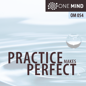OM054: Why Practice Makes Perfect In Meditation (What would Jimi Hendrix say?)