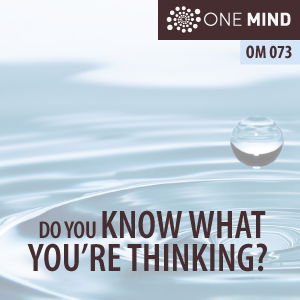 OM073: Do You Know What You're Thinking?
