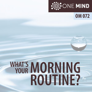 OM072: What's Your Morning Routine?