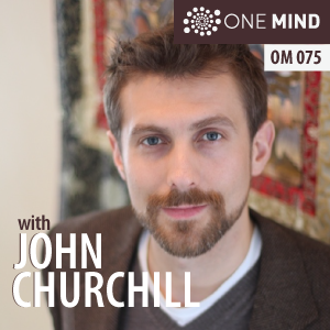 OM075: John Churchill on Mahamudra Meditation & A Vision For Enlightened Culture