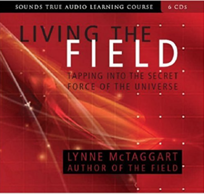 Living in the Field: Tapping into the Secret Force of the Universe