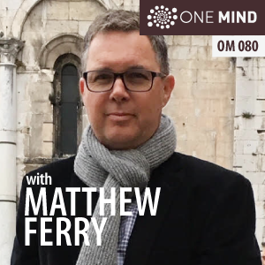OM080: Matthew Ferry on the Path to Enlightened Prosperity