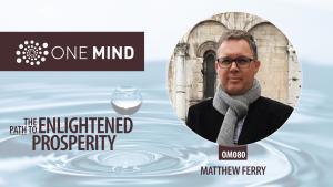 OM080 Matthew Ferry on the Path to Enlightened Prosperity
