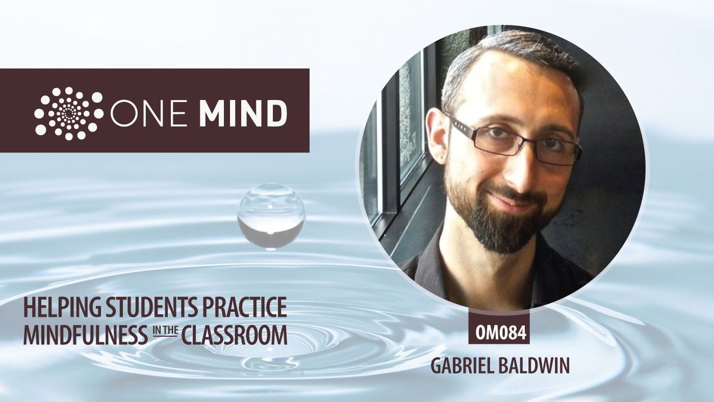 OM084 - Helping Students Practice Mindfulness in Schools with Gabriel Baldwin