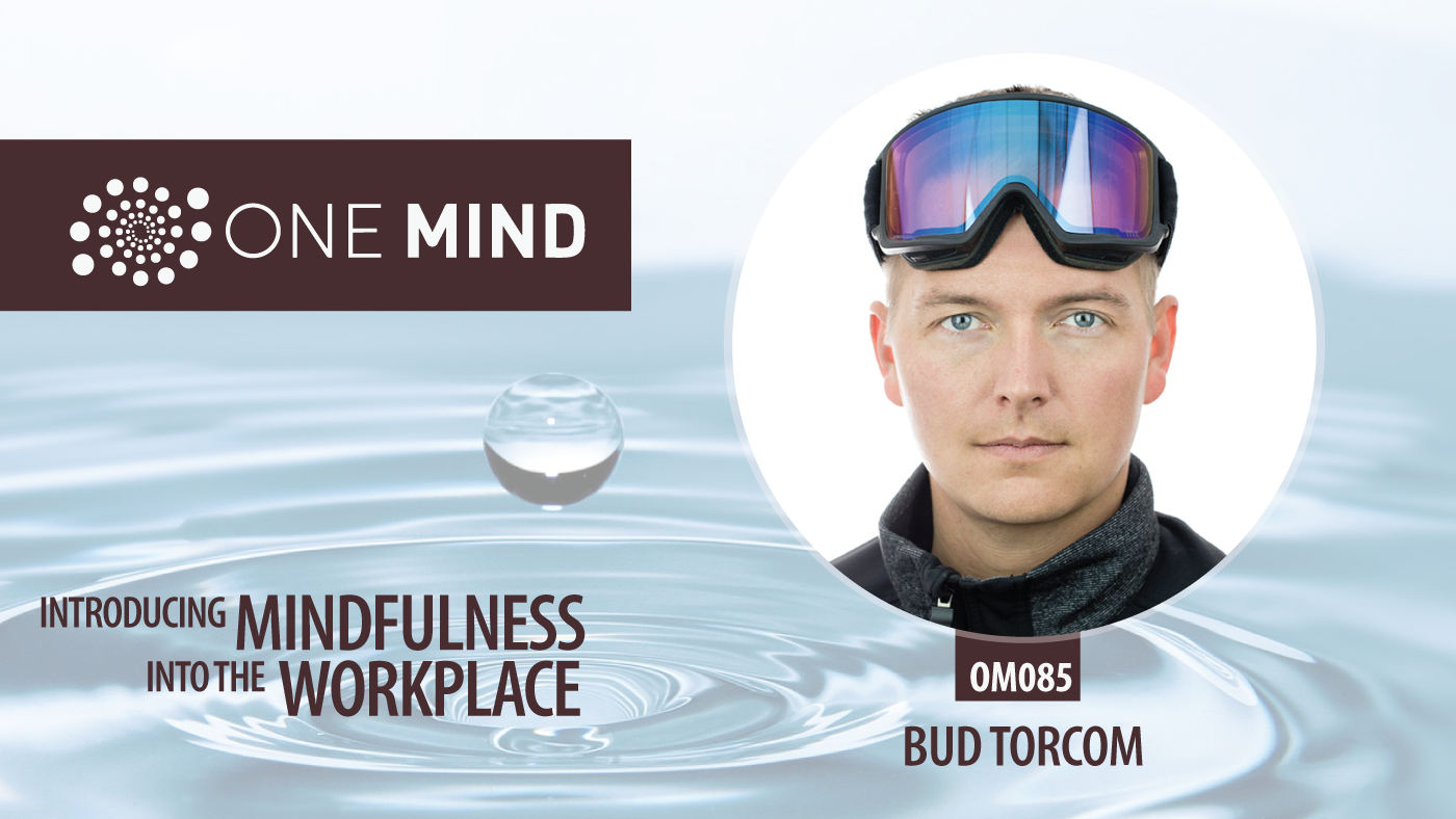 OM085 - Introducing Mindfulness into the Workplace with Bud Torcom