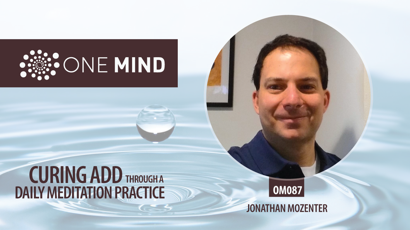 OM087 - Curing ADD Through a Daily Meditation Practice with Jonathan Mozenter