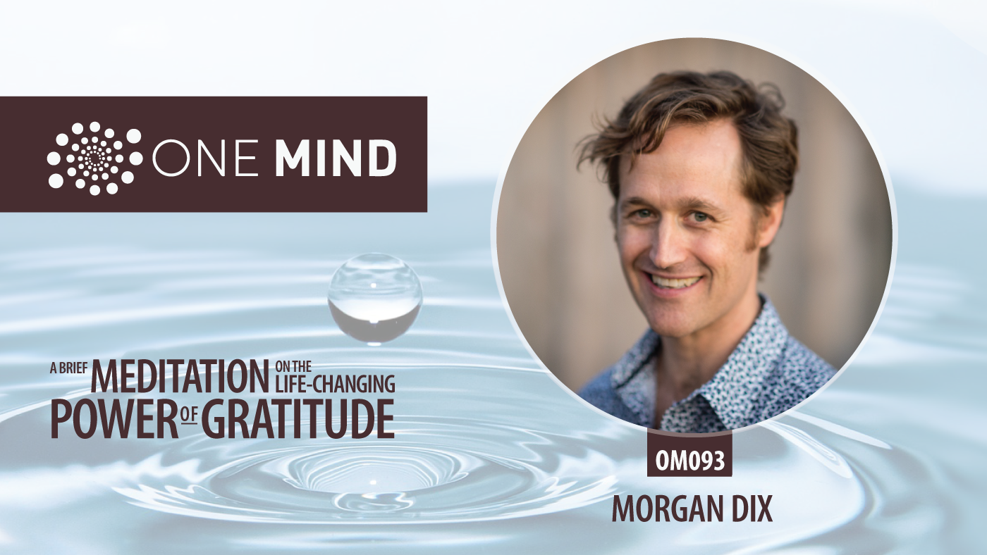 OM093 - A Brief Meditation On The Life-Changing Power of Gratitude with Morgan Dix