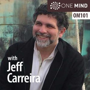 OM101 – Jeff Carreira on Finding Equanimity Amid Uncertainty