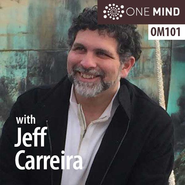Jeff Carreira One Mind Podcast
