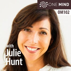 OM102: Julie Hunt On Finding Equanimity Amid Uncertainty